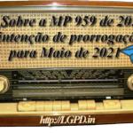 34 – Sobre a MP 959 de 2020 e a intenção de prorrogação para Maio de 2021.
